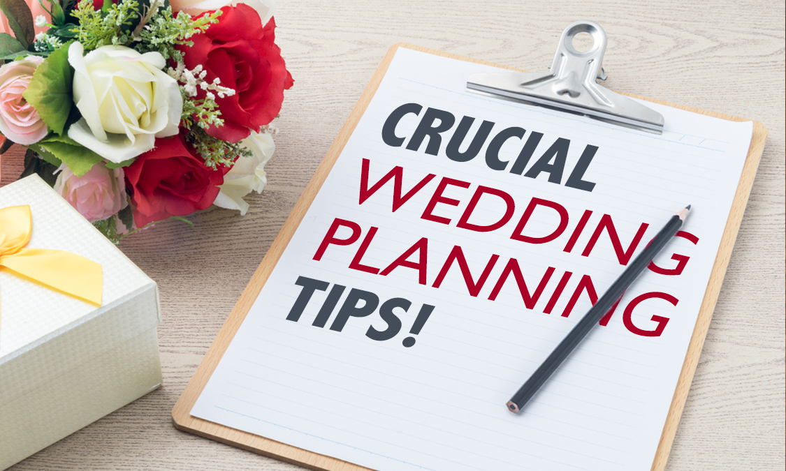 3 Crucial Tips for Perfect Wedding Planning