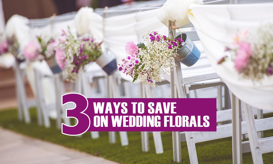 3 Ways To Save On Wedding Florals