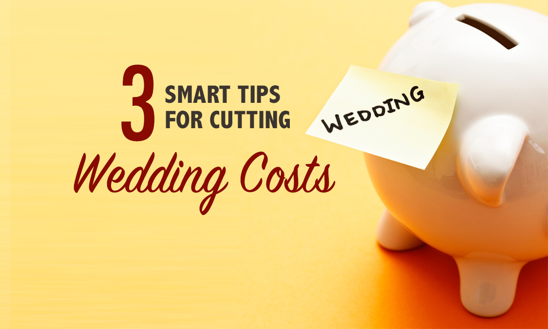 Wedding Savings: 3 Smart Tips on Cutting the Costs