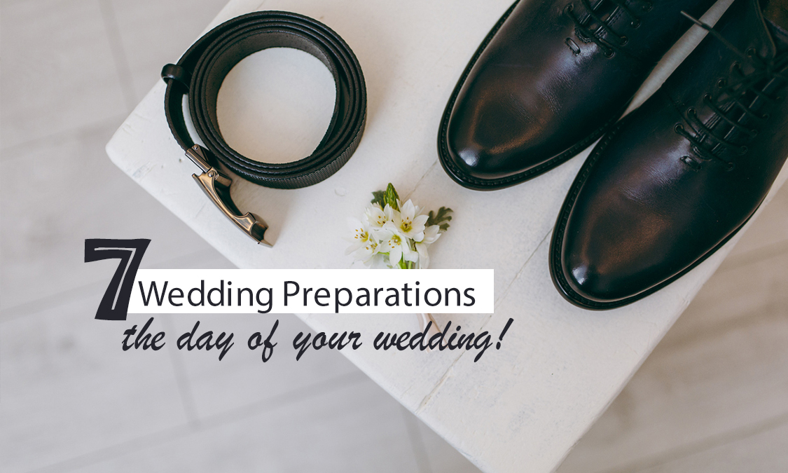 7 Wedding Preparations You Should Do The Day of Your Wedding