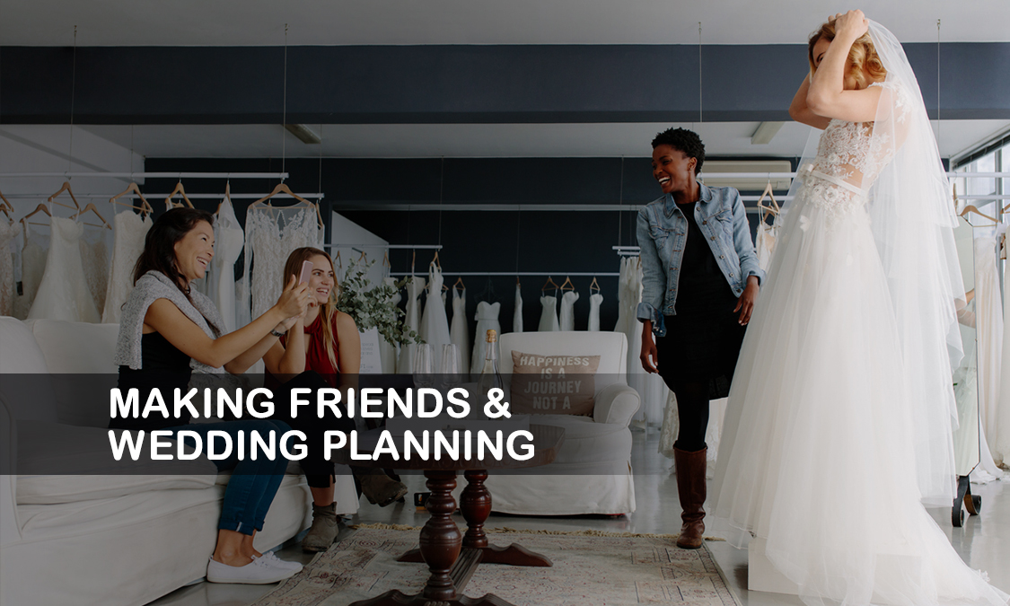 Made a New BFF in the Middle of Wedding Planning?
