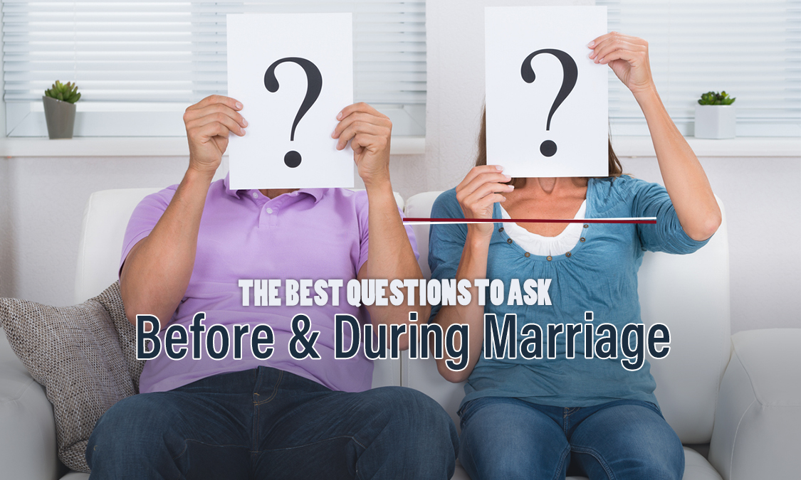 The Best Questions to Ask Before and During Marriage