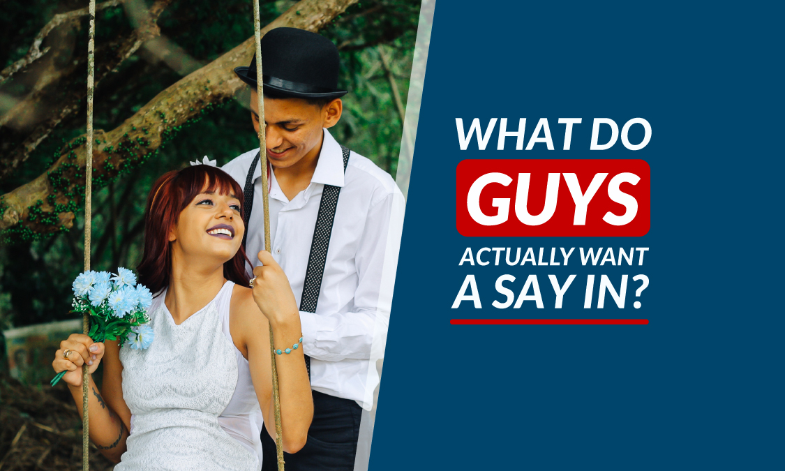 What Do Guys Actually Want a Say In?
